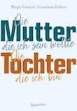 Fenderl/Rohrer Die Mutter die ich sein wollte